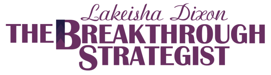 Lakeisha Dixon, The Breakthrough Strategist